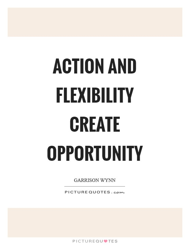 Action and flexibility create opportunity Picture Quote #1