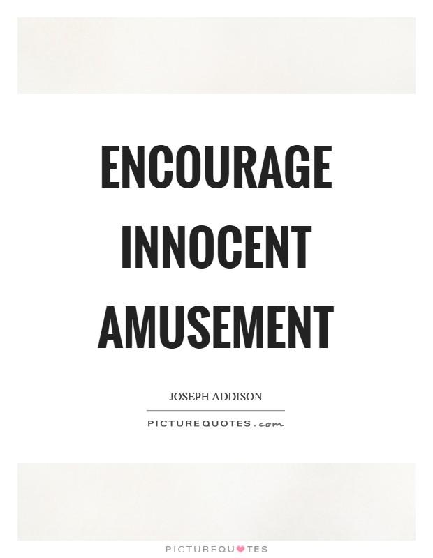 Encourage innocent amusement Picture Quote #1