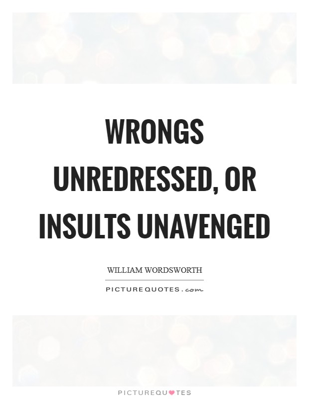 Wrongs unredressed, or insults unavenged Picture Quote #1
