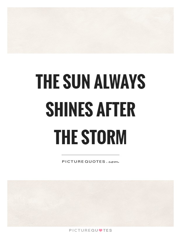 After The Storm Quotes Stunning The Sun Always Shines After The Storm Picture Quotes