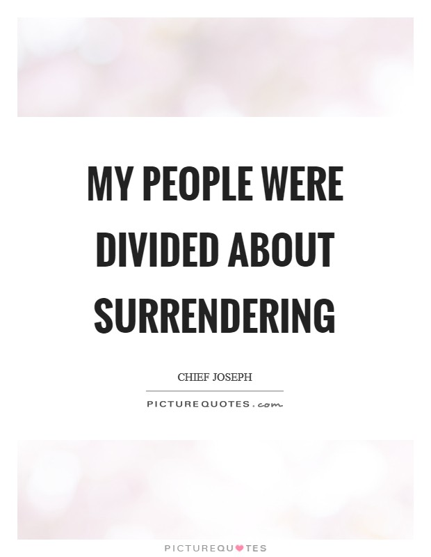My people were divided about surrendering Picture Quote #1