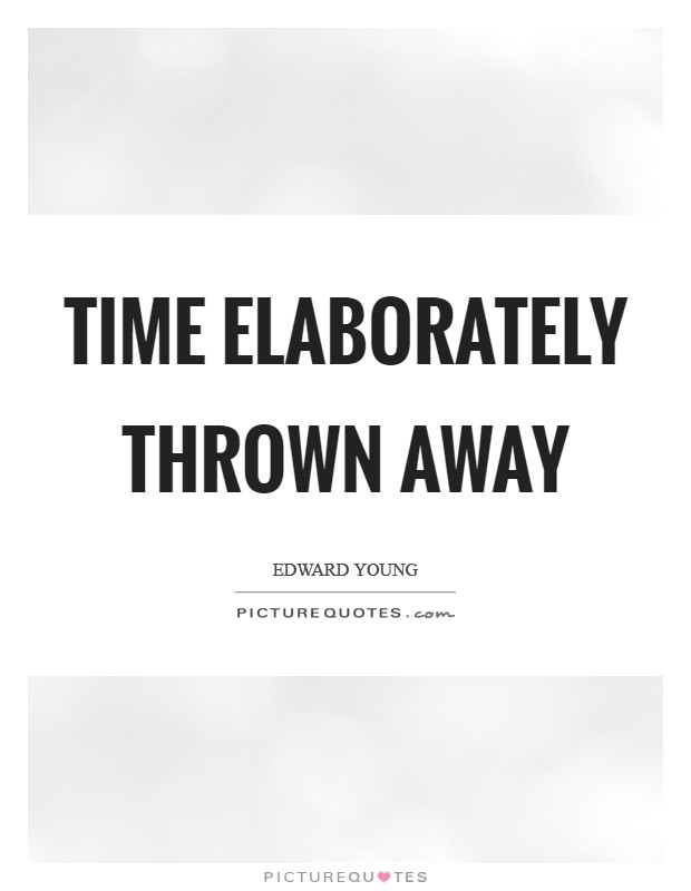 Time elaborately thrown away Picture Quote #1