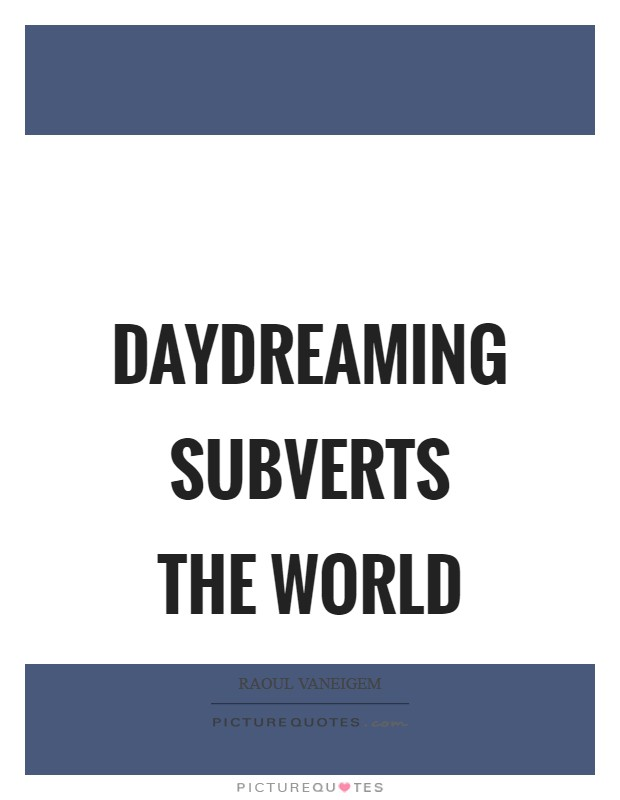 Daydreaming subverts the world Picture Quote #1