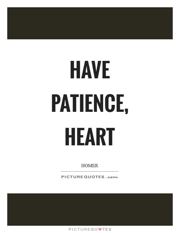 Have patience, heart Picture Quote #1