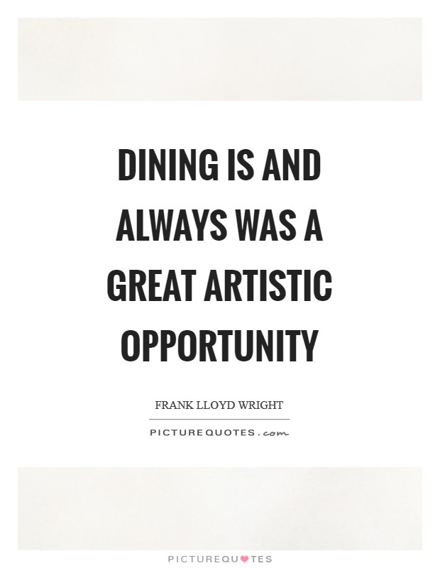 Dining is and always was a great artistic opportunity Picture Quote #1