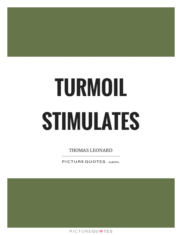 Turmoil stimulates Picture Quote #1