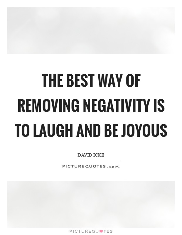 The best way of removing negativity is to laugh and be joyous Picture Quote #1