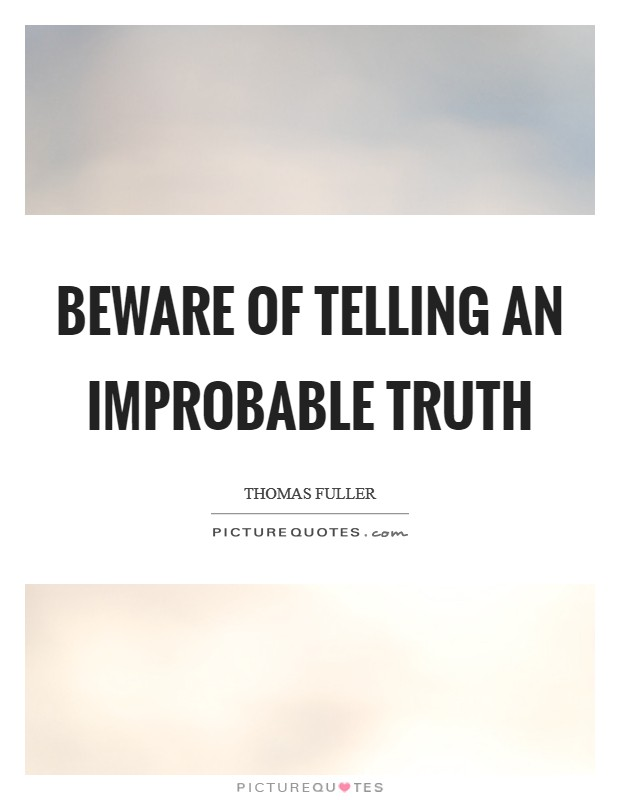Beware of telling an improbable truth Picture Quote #1