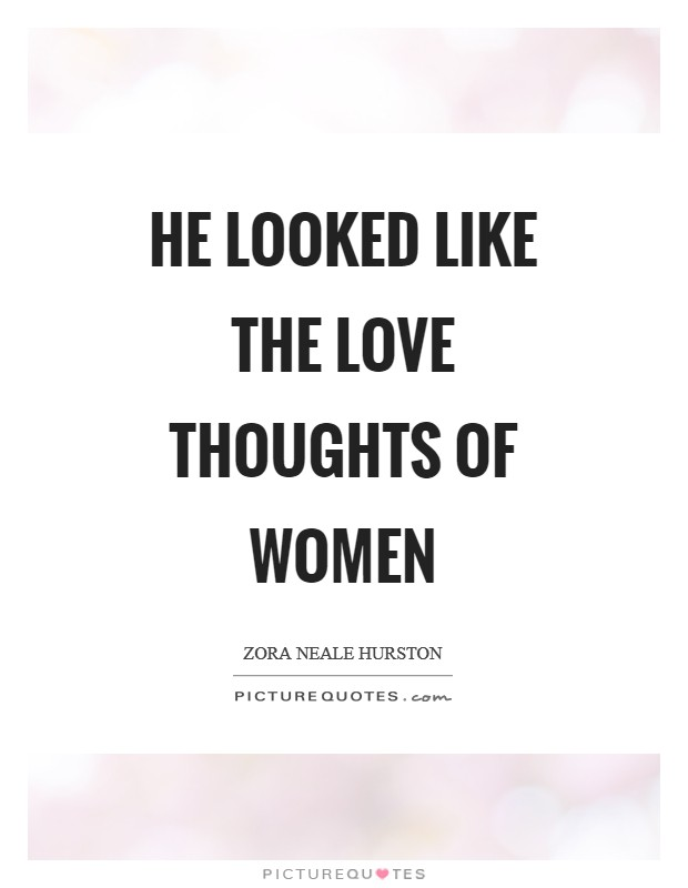 He looked like the love thoughts of women Picture Quote #1