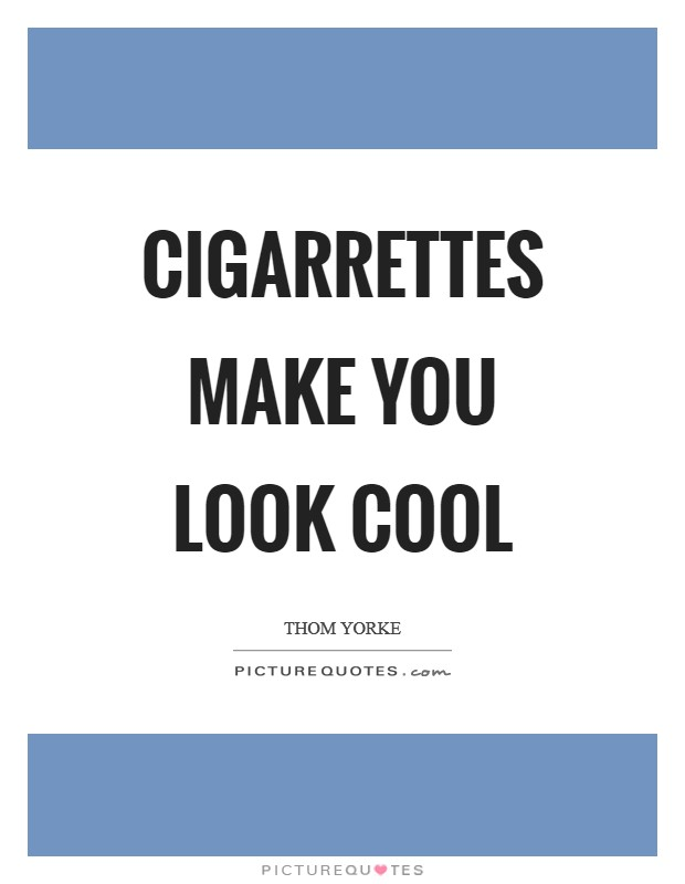 Cigarrettes make you look cool Picture Quote #1