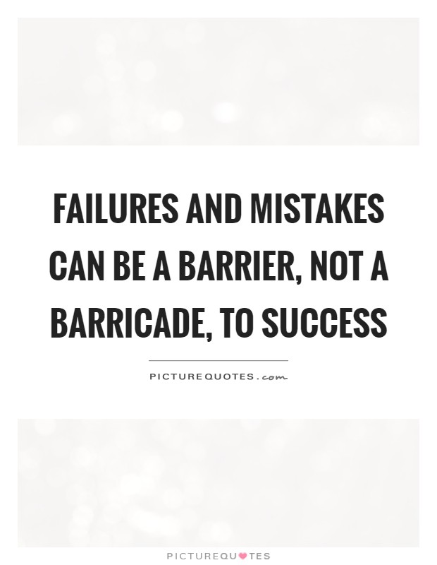 Failures and mistakes can be a barrier, not a barricade, to success Picture Quote #1