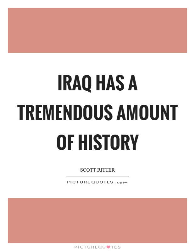 Iraq has a tremendous amount of history Picture Quote #1