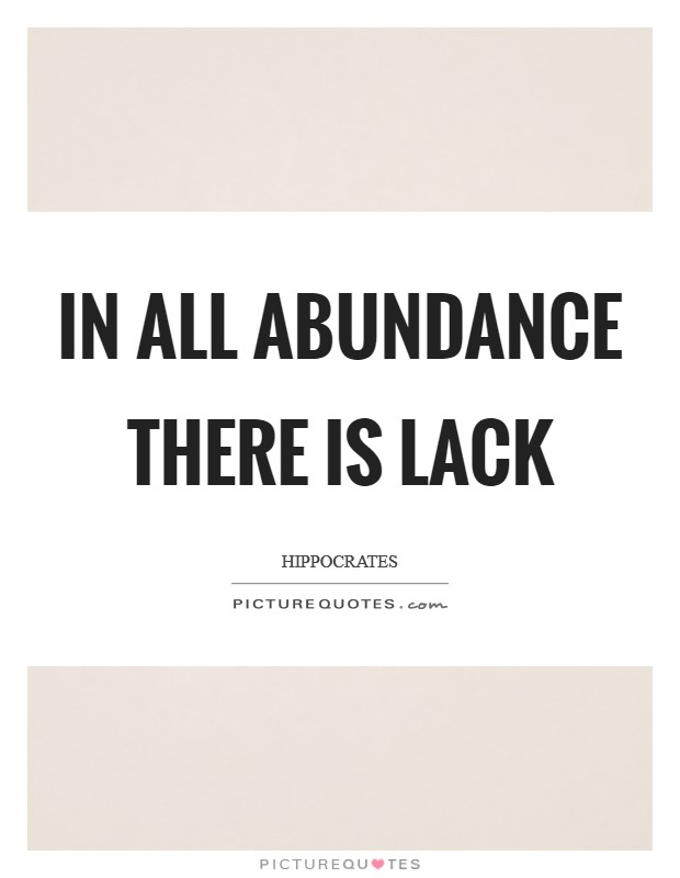 In all abundance there is lack Picture Quote #1