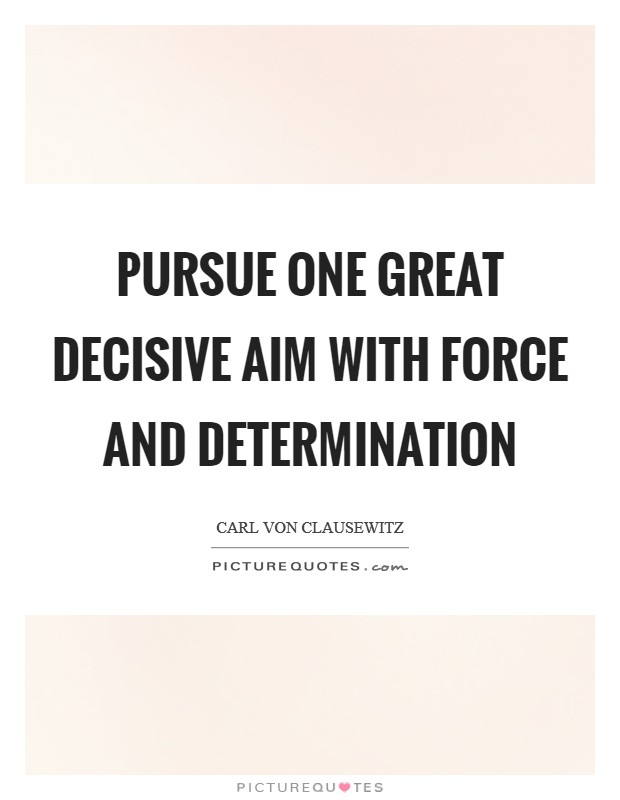 Pursue one great decisive aim with force and determination Picture Quote #1