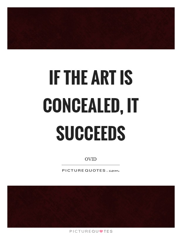 If the art is concealed, it succeeds Picture Quote #1