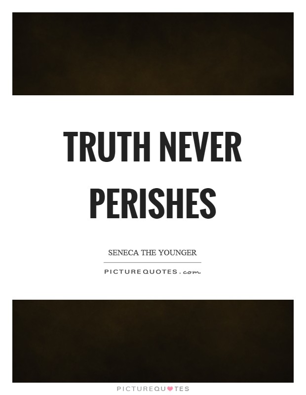 Truth never perishes Picture Quote #1