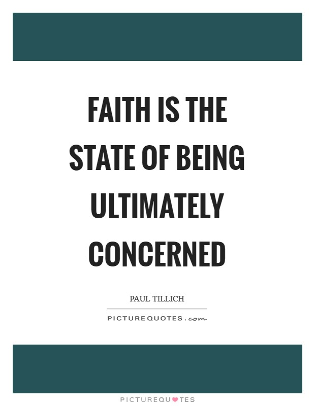 Faith is the state of being ultimately concerned Picture Quote #1