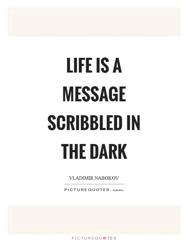 Life is a message scribbled in the dark Picture Quote #1