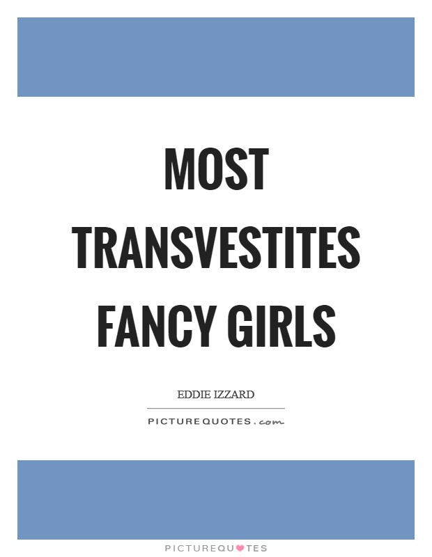 Most transvestites fancy girls Picture Quote #1
