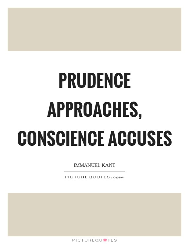 Prudence approaches, conscience accuses Picture Quote #1