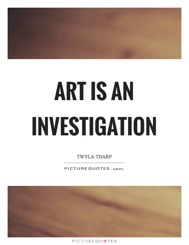 Art is an investigation Picture Quote #1