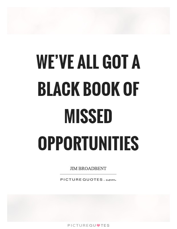 We've all got a black book of missed opportunities Picture Quote #1