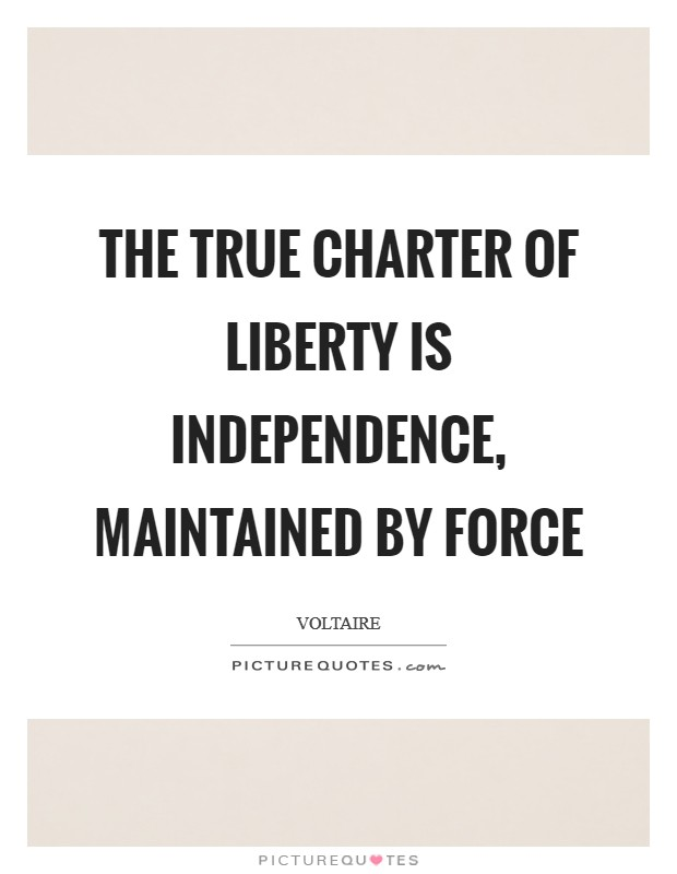 The true charter of liberty is independence, maintained by force Picture Quote #1