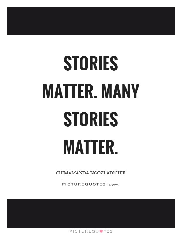 Stories matter. Many stories matter Picture Quote #1
