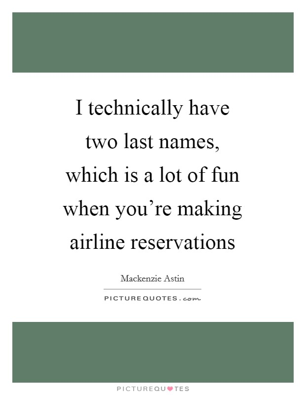 I technically have two last names, which is a lot of fun when you're making airline reservations Picture Quote #1