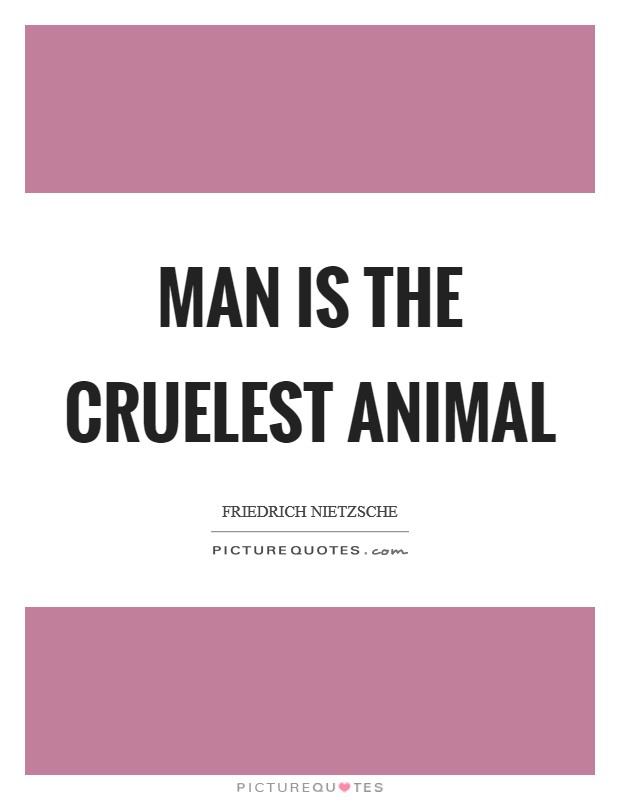 Man is the cruelest animal Picture Quote #1