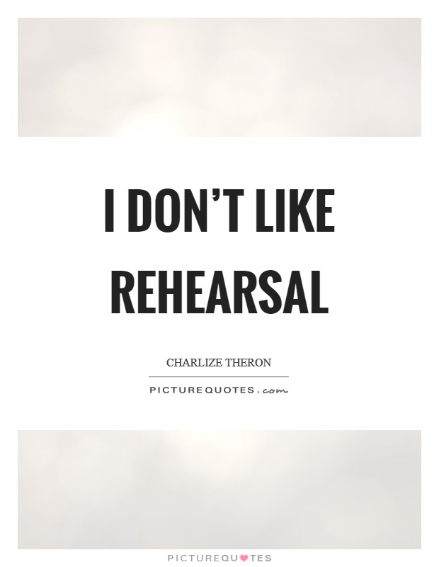 I don't like rehearsal Picture Quote #1