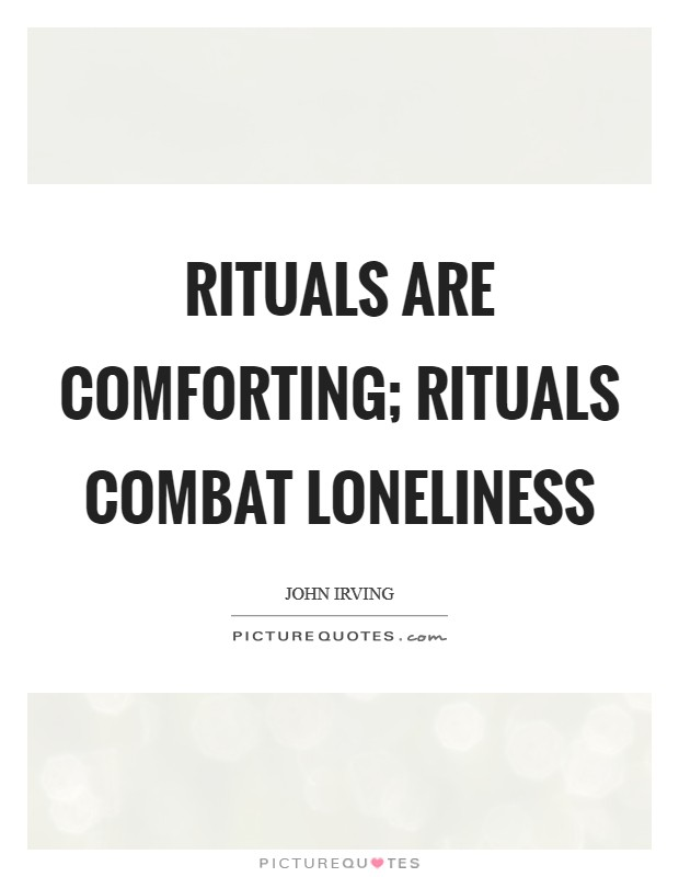Rituals are comforting; rituals combat loneliness Picture Quote #1