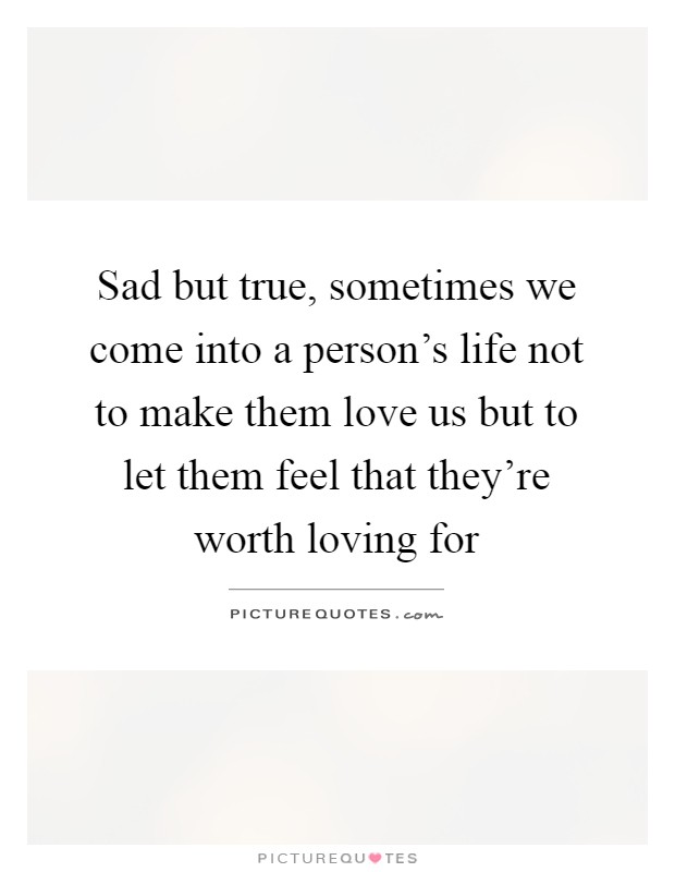 Sad True Quotes About Life: Sad But True, Sometimes We Come Into A Person's Life Not