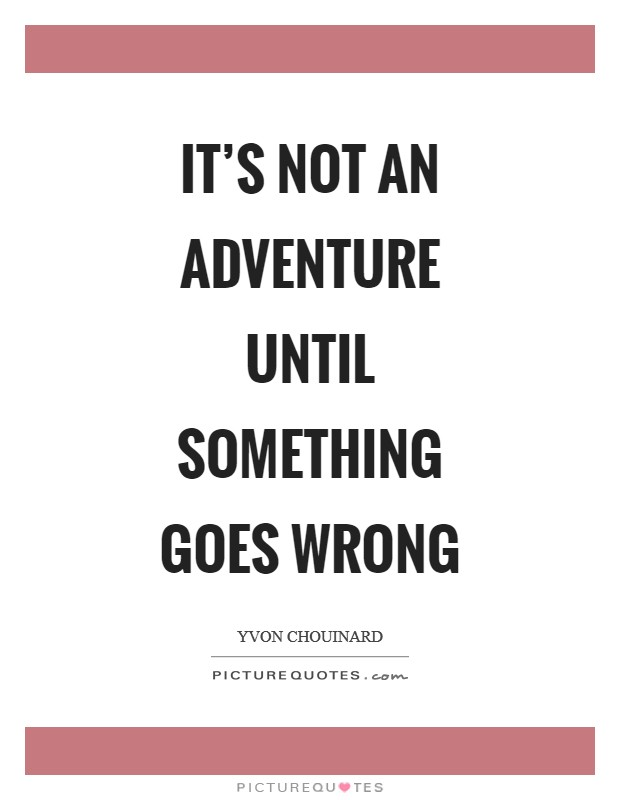It's not an adventure until something goes wrong Picture Quote #1