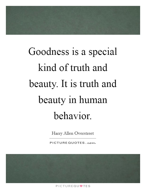 Goodness is a special kind of truth and beauty. It is truth and beauty in human behavior Picture Quote #1