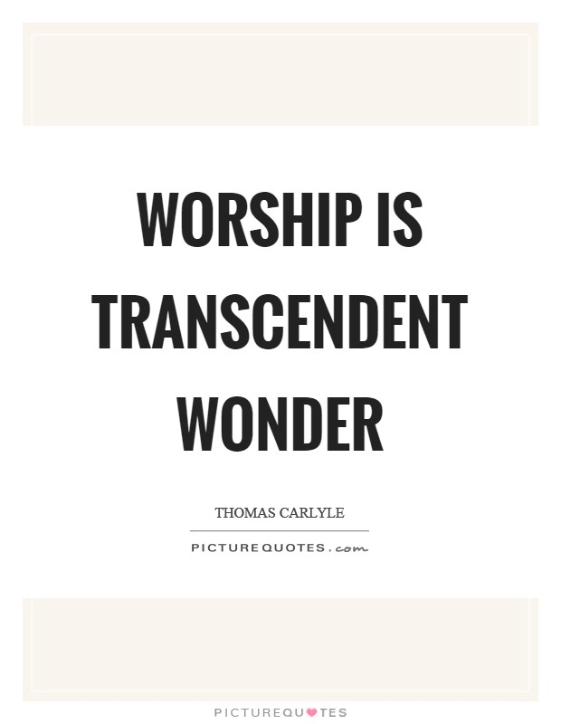 Worship is transcendent wonder Picture Quote #1