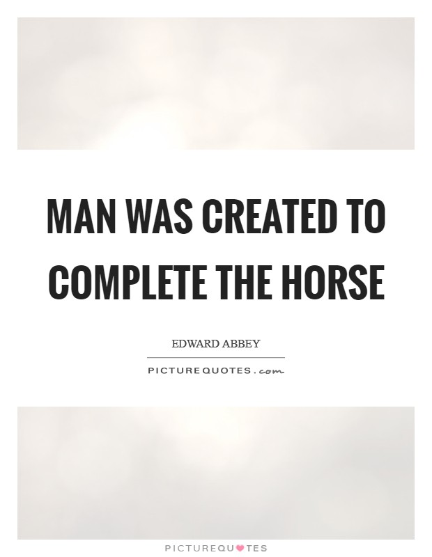 Man was created to complete the horse Picture Quote #1