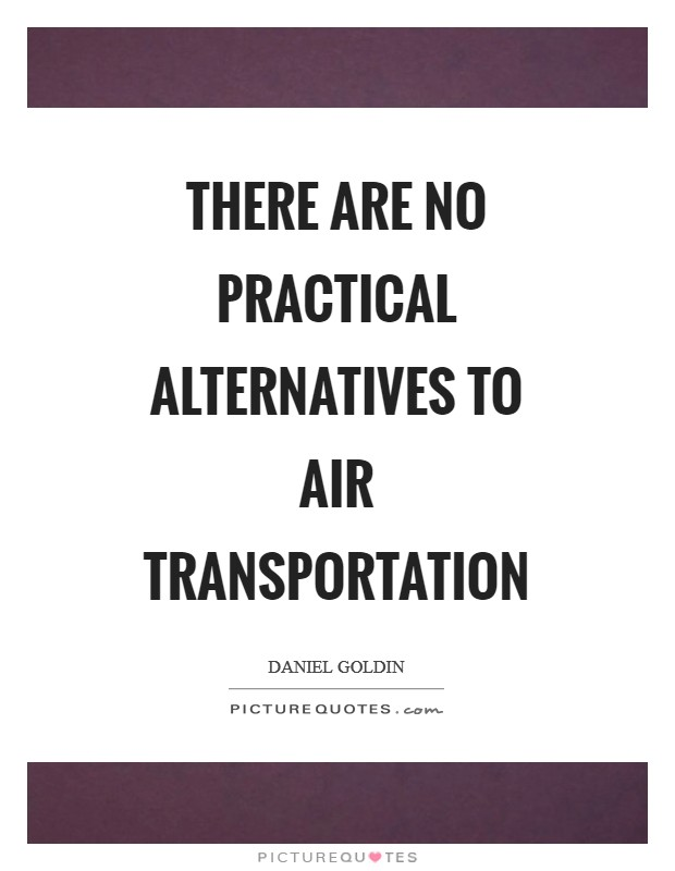 There are no practical alternatives to air transportation Picture Quote #1