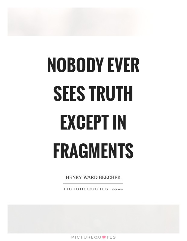 Nobody ever sees truth except in fragments Picture Quote #1