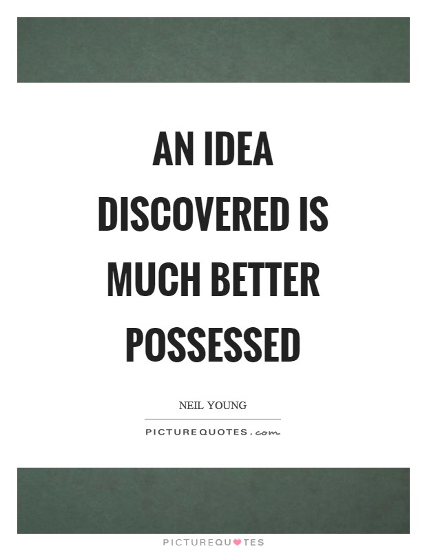 An idea discovered is much better possessed Picture Quote #1
