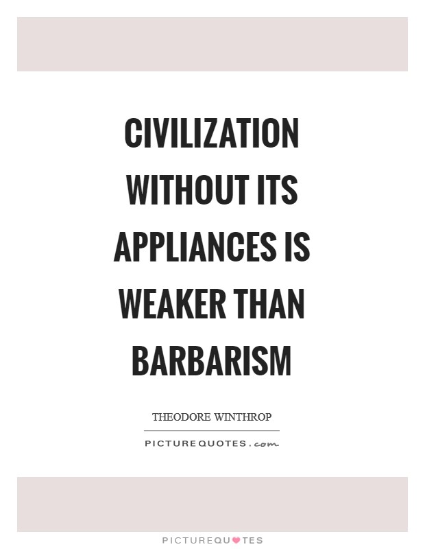 Civilization without its appliances is weaker than barbarism Picture Quote #1