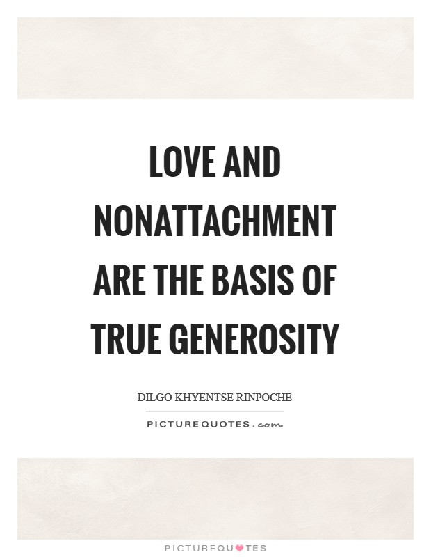 Love and nonattachment are the basis of true generosity Picture Quote #1