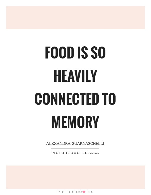 Food is so heavily connected to memory Picture Quote #1