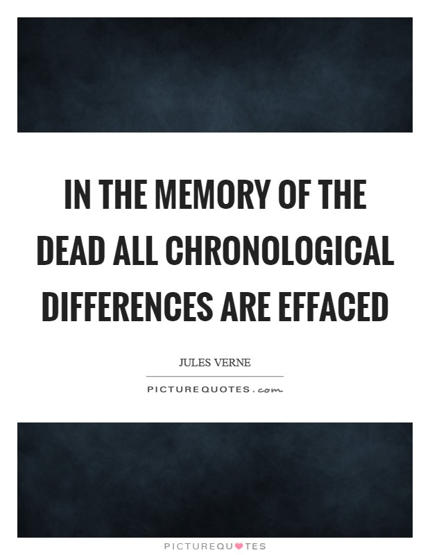 In the memory of the dead all chronological differences are effaced Picture Quote #1