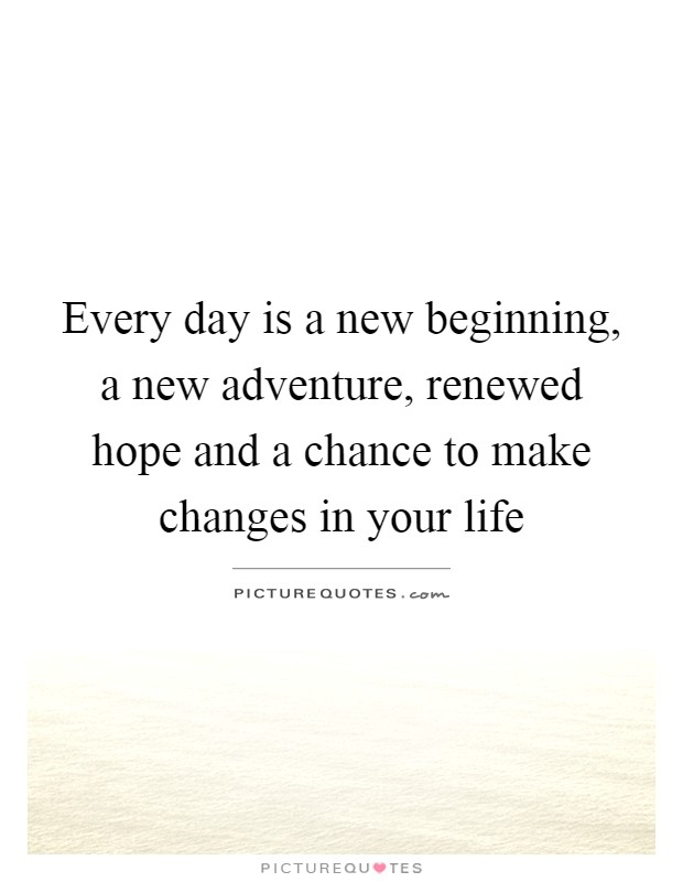 Every day is a new beginning, a new adventure, renewed hope and a chance to make changes in your life Picture Quote #1