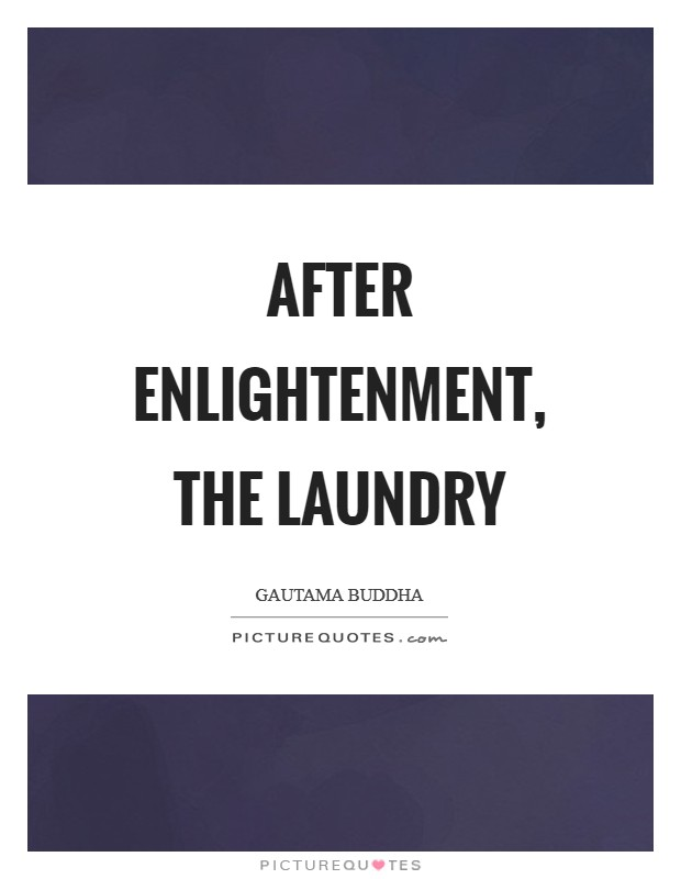 After enlightenment, the laundry Picture Quote #1