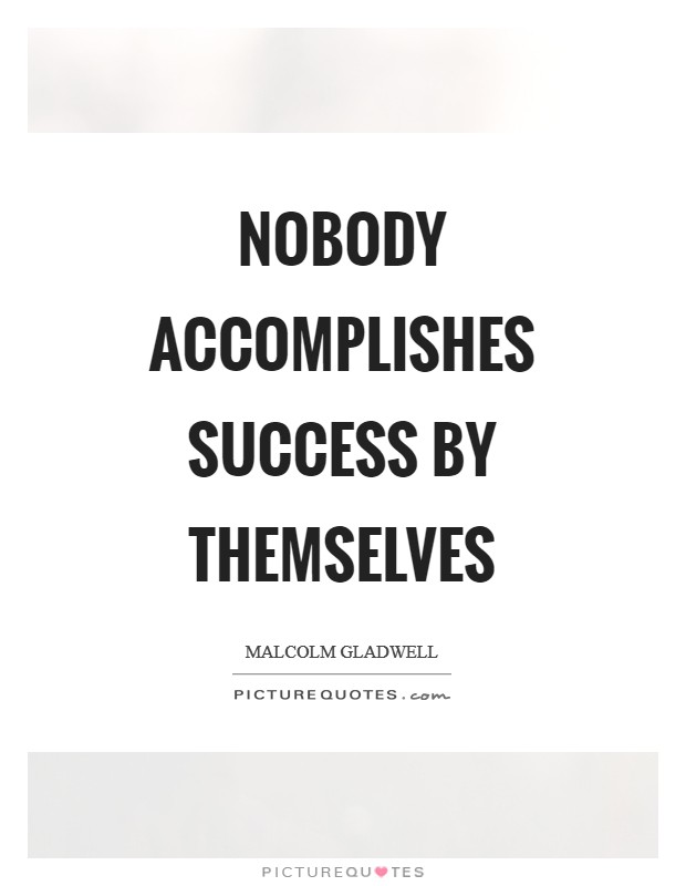 Nobody accomplishes success by themselves Picture Quote #1