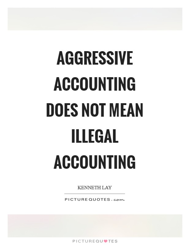 Aggressive accounting does not mean illegal accounting Picture Quote #1