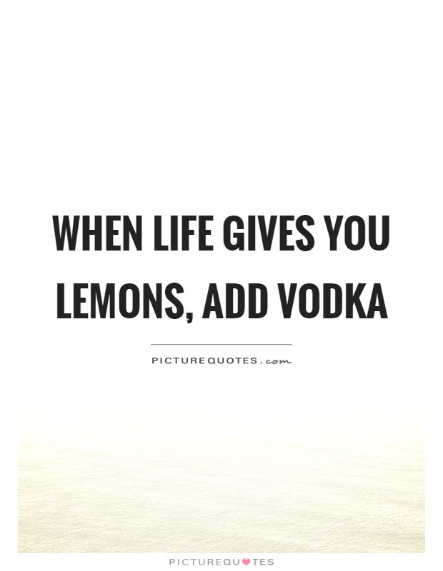 When life gives you lemons, add vodka Picture Quote #1