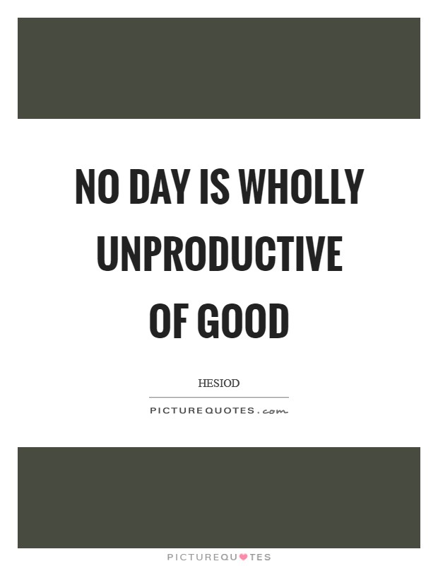 No day is wholly unproductive of good Picture Quote #1